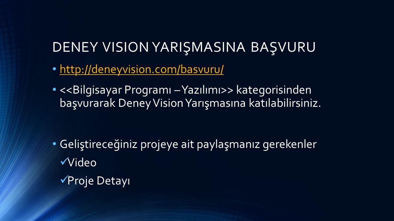 DENEY VISION YARIŞMASINA BAŞVURU http://deneyvision.com/basvuru/ > kategorisinden başvurarak Deney Vision Yarışmasına katılabilirsiniz.