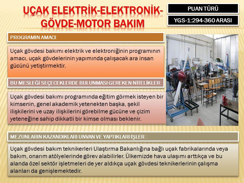PUAN TÜRÜ YGS-1:294-360 ARASI PROGRAMIN AMACI: Uçak gövdesi bakımı elektrik ve elektroniğinin programının amacı, uçak gövdelerinin yapımında çalışacak ara insan gücünü yetiştirmektir.