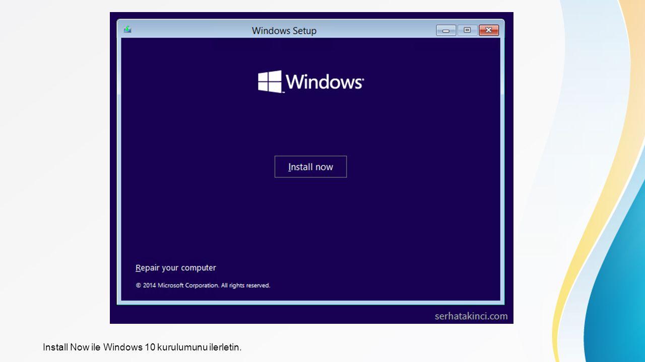 Install Now ile Windows 10 kurulumunu ilerletin.