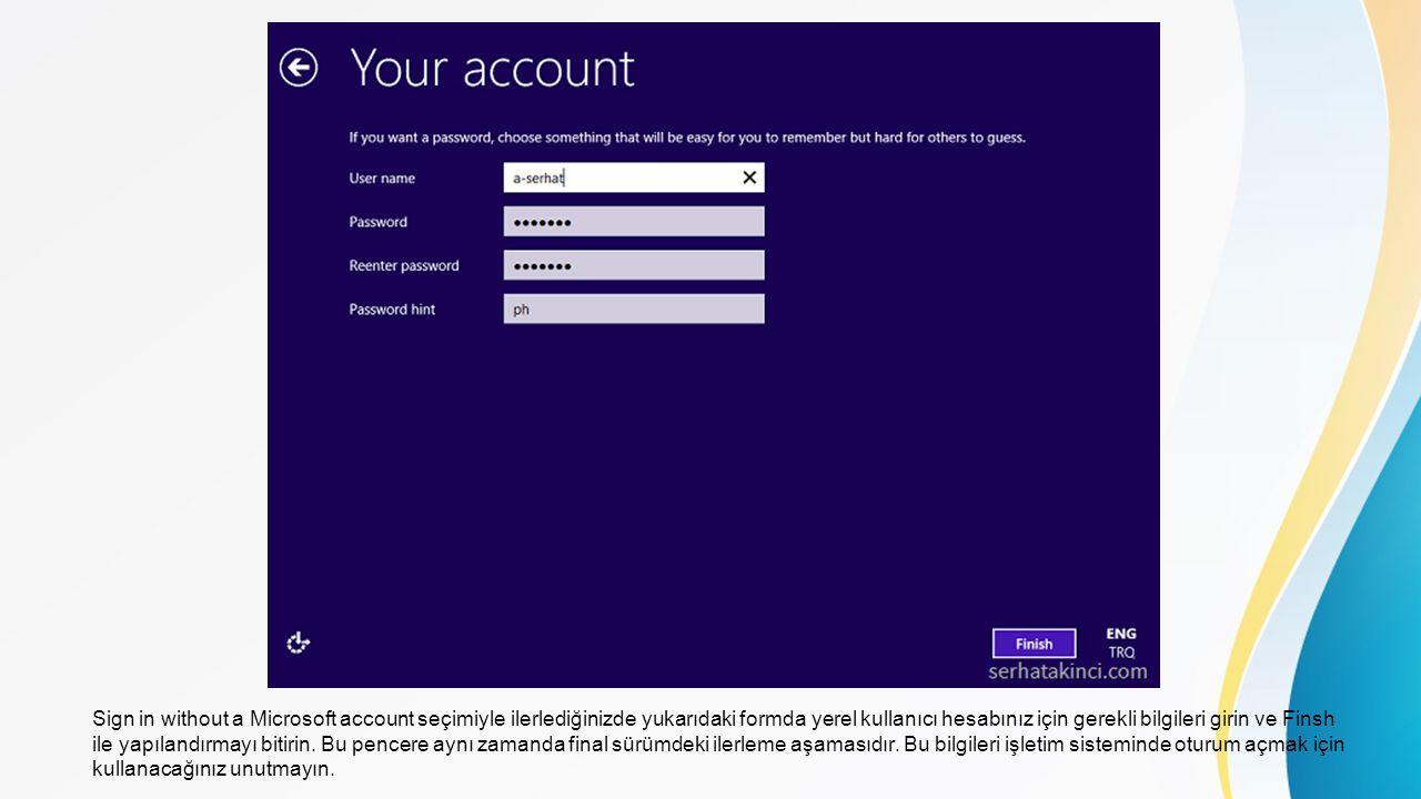 Sign in without a Microsoft account seçimiyle ilerlediğinizde yukarıdaki formda yerel kullanıcı hesabınız için gerekli bilgileri girin ve Finsh ile yapılandırmayı bitirin.