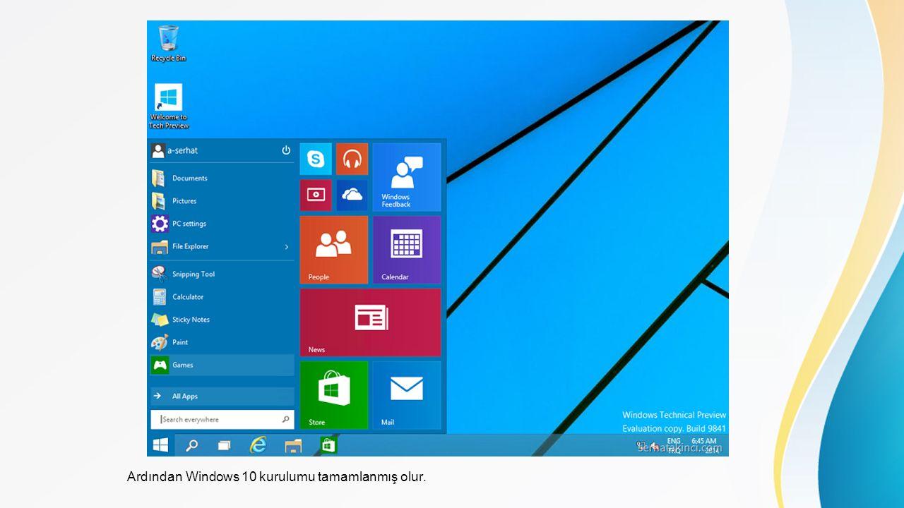 Ardından Windows 10 kurulumu tamamlanmış olur.