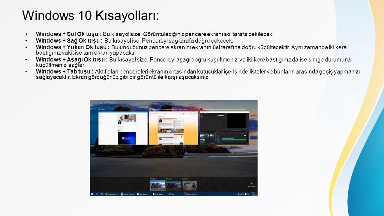 Windows 10 Kısayolları: Windows + Sol Ok tuşu : Bu kısayol size, Görüntülediğiniz pencere ekranı sol tarafa çekilecek. Windows + Sağ Ok tuşu : Bu kısa
