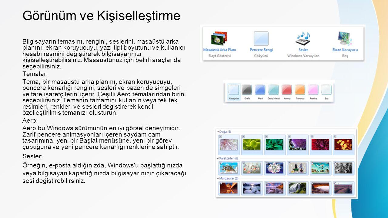 Görünüm ve Kişiselleştirme Bilgisayarın temasını, rengini, seslerini, masaüstü arka planını, ekran koruyucuyu, yazı tipi boyutunu ve kullanıcı hesabı resmini değiştirerek bilgisayarınızı kişiselleştirebilirsiniz.