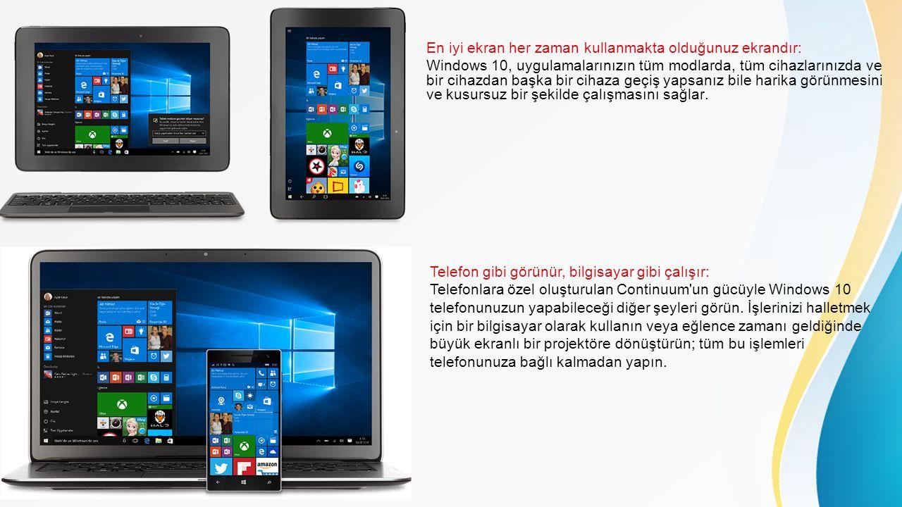 En iyi ekran her zaman kullanmakta olduğunuz ekrandır: Windows 10, uygulamalarınızın tüm modlarda, tüm cihazlarınızda ve bir cihazdan başka bir cihaza