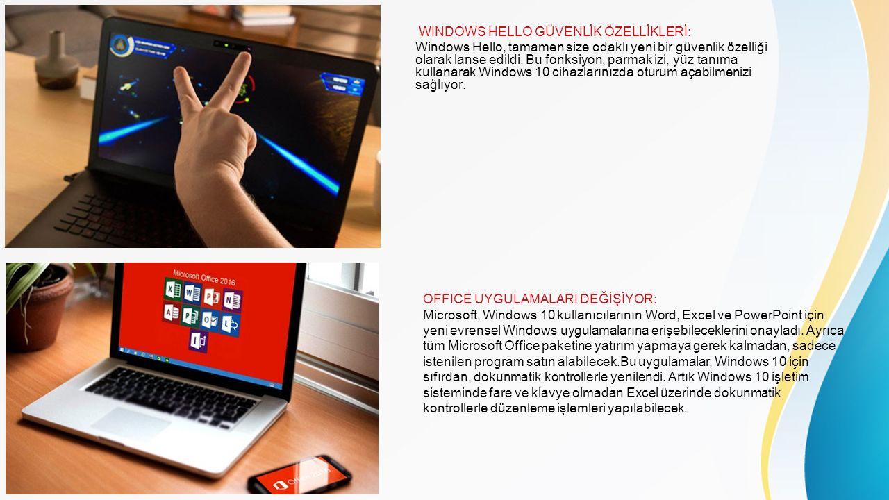 WINDOWS HELLO GÜVENLİK ÖZELLİKLERİ: Windows Hello, tamamen size odaklı yeni bir güvenlik özelliği olarak lanse edildi. Bu fonksiyon, parmak izi, yüz t