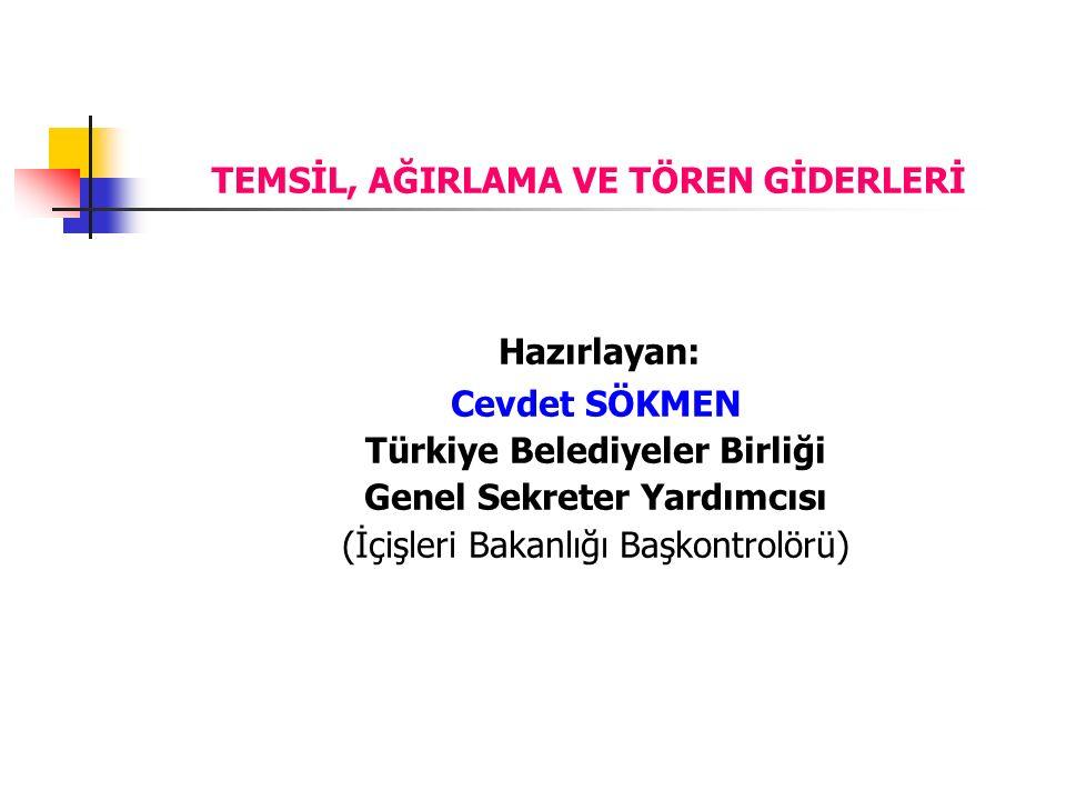 TEMSİL, AĞIRLAMA VE TÖREN GİDERLERİ Hazırlayan: Cevdet SÖKMEN Türkiye Belediyeler Birliği Genel Sekreter Yardımcısı (İçişleri Bakanlığı Başkontrolörü)