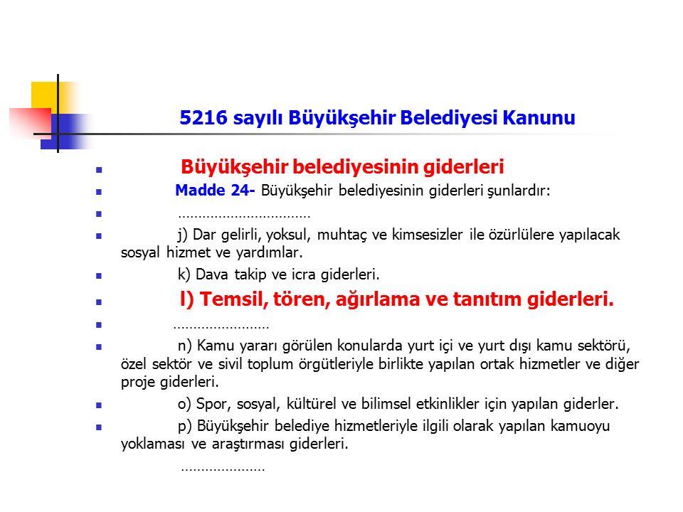 5216 sayılı Büyükşehir Belediyesi Kanunu Büyükşehir belediyesinin giderleri Madde 24- Büyükşehir belediyesinin giderleri şunlardır: …………………………… j) Dar
