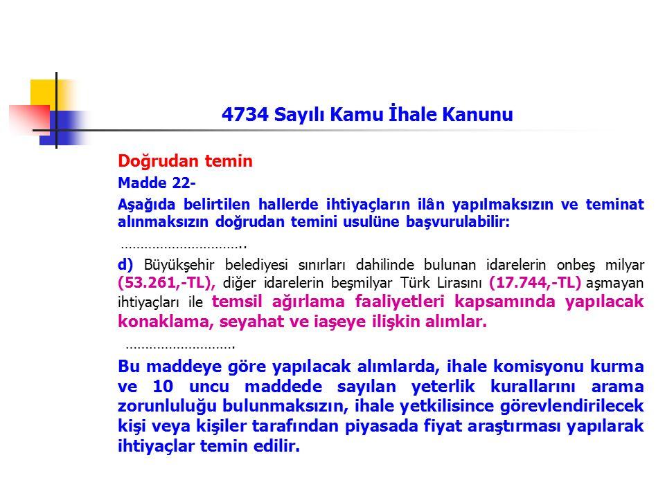4734 Sayılı Kamu İhale Kanunu Doğrudan temin Madde 22- Aşağıda belirtilen hallerde ihtiyaçların ilân yapılmaksızın ve teminat alınmaksızın doğrudan te
