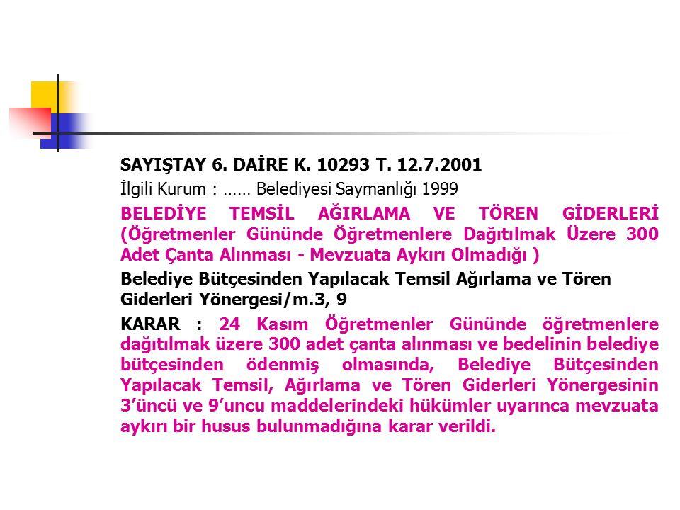 SAYIŞTAY 6. DAİRE K. 10293 T. 12.7.2001 İlgili Kurum : …… Belediyesi Saymanlığı 1999 BELEDİYE TEMSİL AĞIRLAMA VE TÖREN GİDERLERİ (Öğretmenler Gününde
