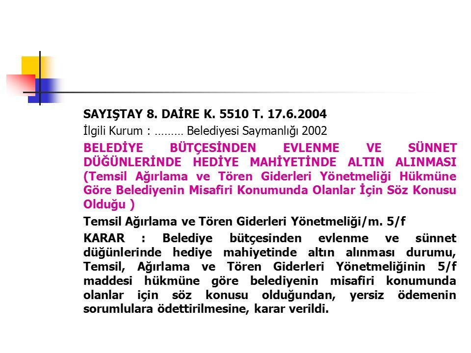 SAYIŞTAY 8. DAİRE K. 5510 T. 17.6.2004 İlgili Kurum : ……… Belediyesi Saymanlığı 2002 BELEDİYE BÜTÇESİNDEN EVLENME VE SÜNNET DÜĞÜNLERİNDE HEDİYE MAHİYE