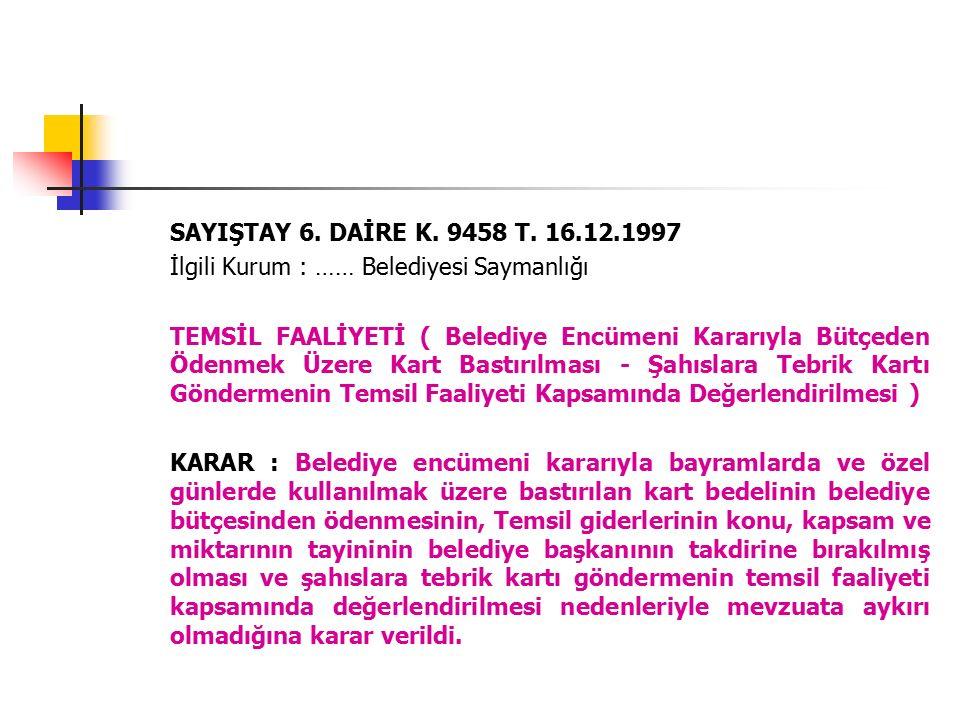 SAYIŞTAY 6. DAİRE K. 9458 T. 16.12.1997 İlgili Kurum : …… Belediyesi Saymanlığı TEMSİL FAALİYETİ ( Belediye Encümeni Kararıyla Bütçeden Ödenmek Üzere