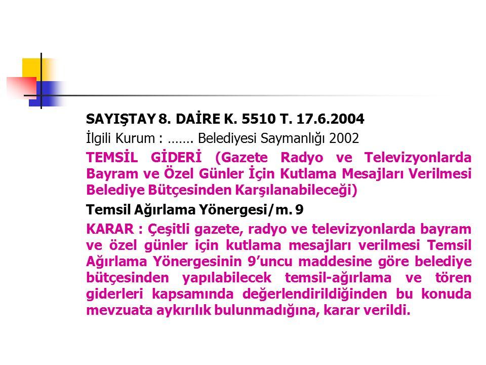 SAYIŞTAY 8. DAİRE K. 5510 T. 17.6.2004 İlgili Kurum : ……. Belediyesi Saymanlığı 2002 TEMSİL GİDERİ (Gazete Radyo ve Televizyonlarda Bayram ve Özel Gün