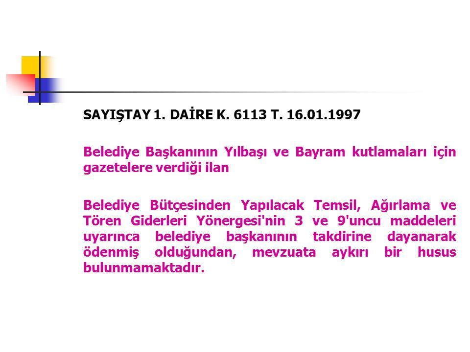 SAYIŞTAY 1. DAİRE K. 6113 T. 16.01.1997 Belediye Başkanının Yılbaşı ve Bayram kutlamaları için gazetelere verdiği ilan Belediye Bütçesinden Yapılacak