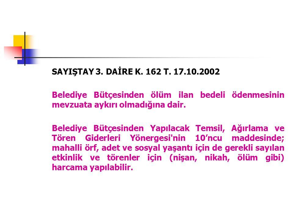 SAYIŞTAY 3. DAİRE K. 162 T. 17.10.2002 Belediye Bütçesinden ölüm ilan bedeli ödenmesinin mevzuata aykırı olmadığına dair. Belediye Bütçesinden Yapılac