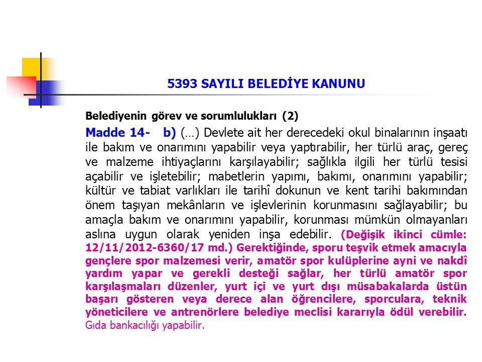 5393 SAYILI BELEDİYE KANUNU Belediyenin görev ve sorumlulukları (2) Madde 14- b) (…) Devlete ait her derecedeki okul binalarının inşaatı ile bakım ve