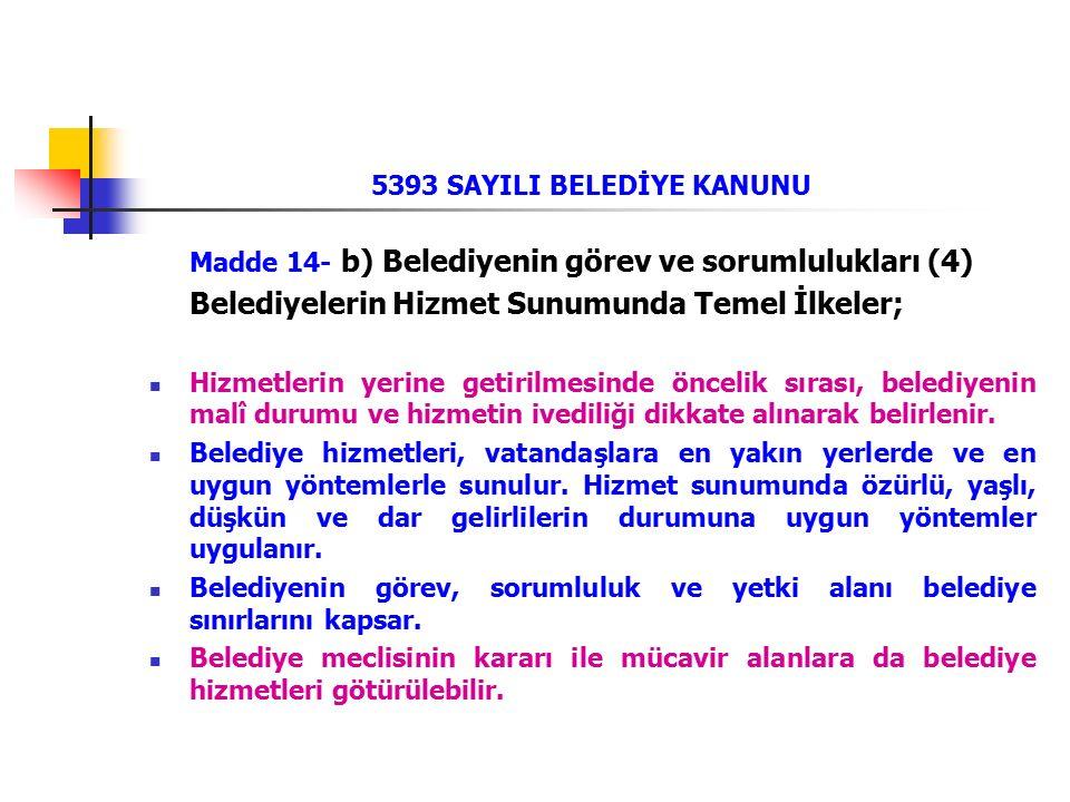 5393 SAYILI BELEDİYE KANUNU Madde 14- b) Belediyenin görev ve sorumlulukları (4) Belediyelerin Hizmet Sunumunda Temel İlkeler; Hizmetlerin yerine geti