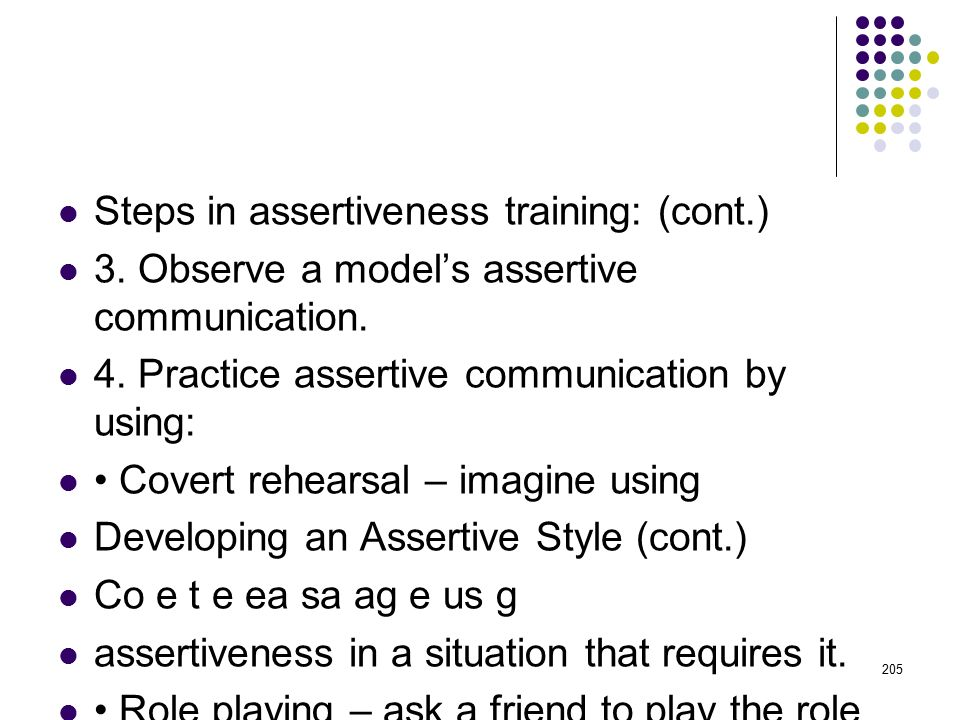 Steps in assertiveness training: 1.Understand what assertive communication is.