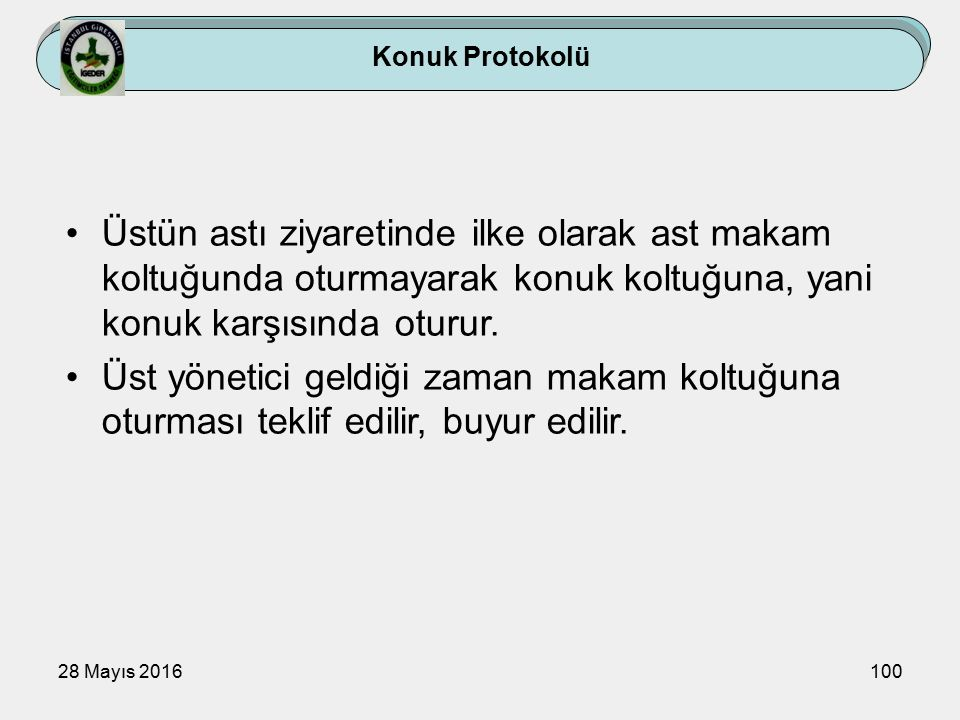 28 Mayıs 2016100 Konuk Protokolü Üstün astı ziyaretinde ilke olarak ast makam koltuğunda oturmayarak konuk koltuğuna, yani konuk karşısında oturur.