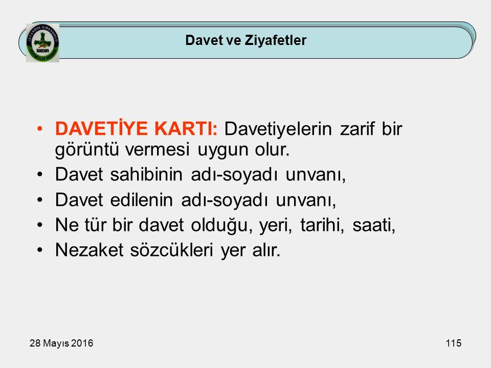 28 Mayıs 2016115 Davet ve Ziyafetler DAVETİYE KARTI: Davetiyelerin zarif bir görüntü vermesi uygun olur.