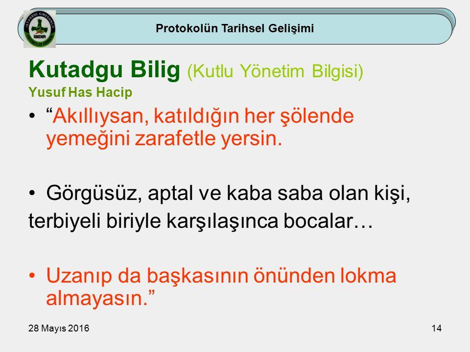 28 Mayıs 201614 Kutadgu Bilig (Kutlu Yönetim Bilgisi) Yusuf Has Hacip Akıllıysan, katıldığın her şölende yemeğini zarafetle yersin.
