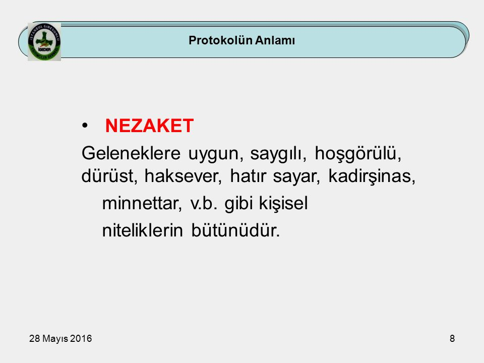 28 Mayıs 201689 Konuk Protokolü El sıkmada; önce el uzatma hakkı üst olanındır.