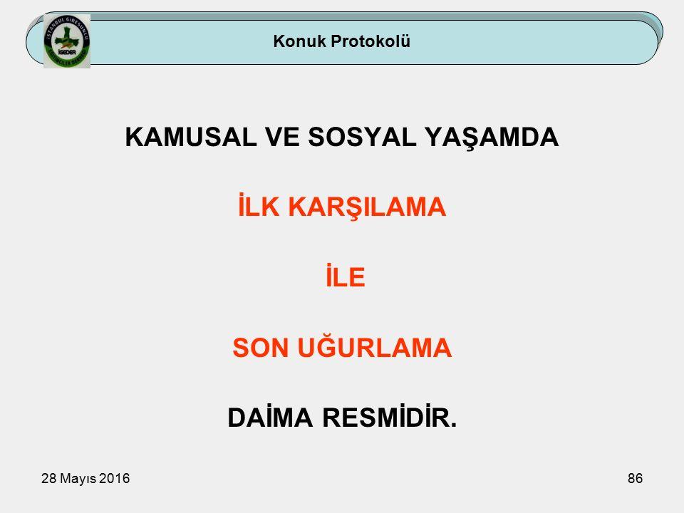 28 Mayıs 201686 KAMUSAL VE SOSYAL YAŞAMDA İLK KARŞILAMA İLE SON UĞURLAMA DAİMA RESMİDİR.