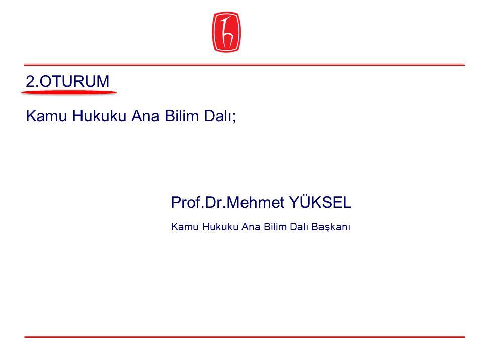Kamu Hukuku Ana Bilim Dalı; Prof.Dr.Mehmet YÜKSEL Kamu Hukuku Ana Bilim Dalı Başkanı 2.OTURUM