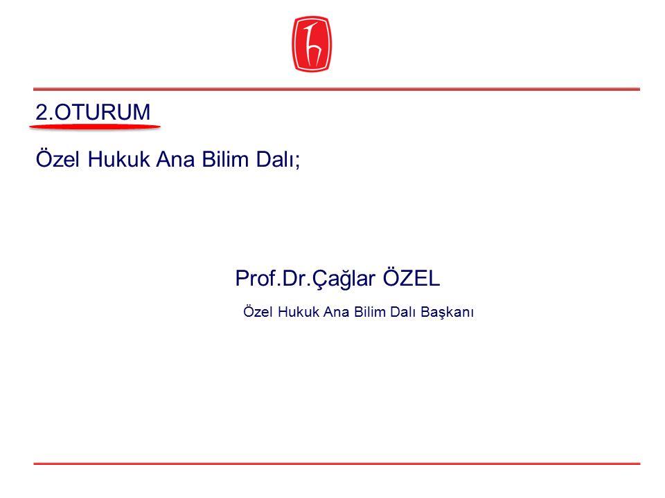 Özel Hukuk Ana Bilim Dalı; Prof.Dr.Çağlar ÖZEL Özel Hukuk Ana Bilim Dalı Başkanı 2.OTURUM