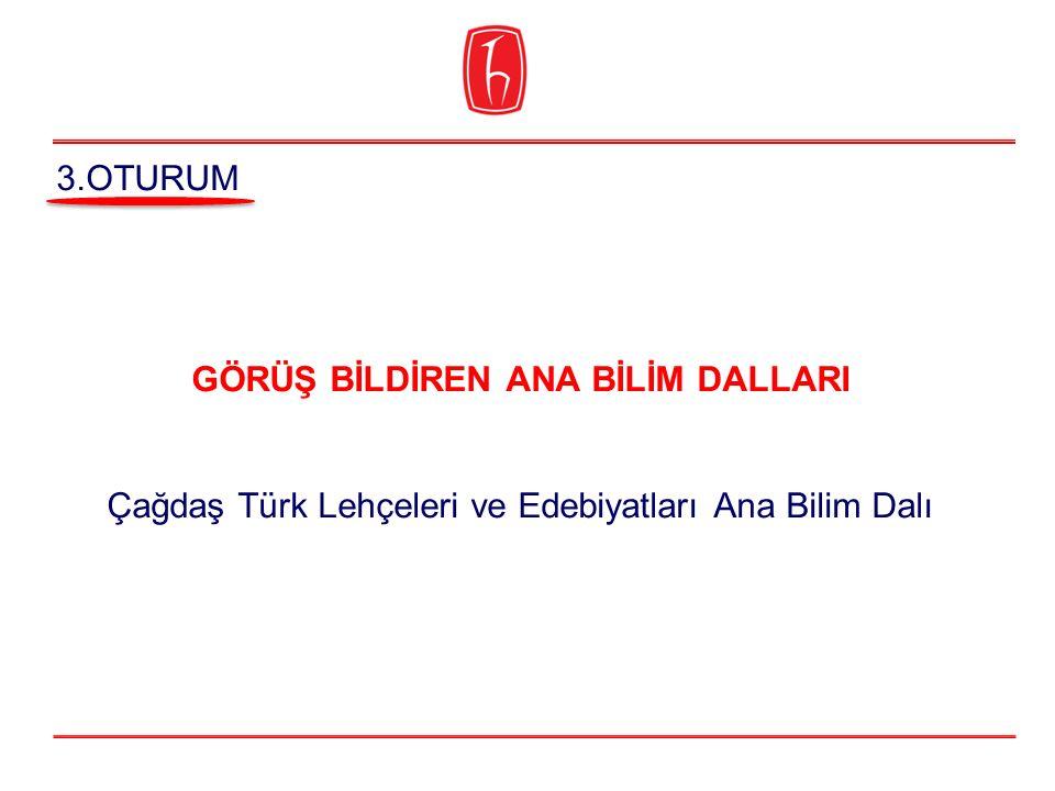 GÖRÜŞ BİLDİREN ANA BİLİM DALLARI Çağdaş Türk Lehçeleri ve Edebiyatları Ana Bilim Dalı 3.OTURUM