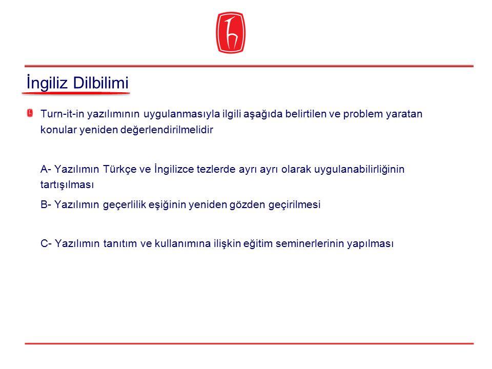 Turn-it-in yazılımının uygulanmasıyla ilgili aşağıda belirtilen ve problem yaratan konular yeniden değerlendirilmelidir A- Yazılımın Türkçe ve İngiliz