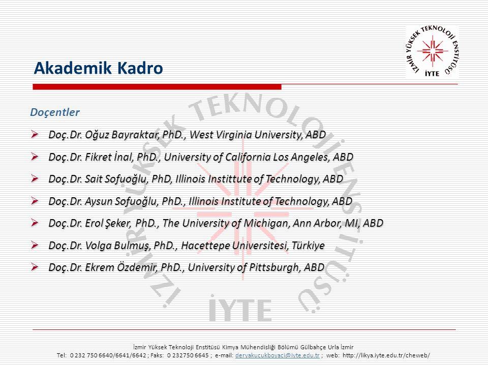 İzmir Yüksek Teknoloji Enstitüsü Kimya Mühendisliği Bölümü Gülbahçe Urla İzmir Tel: 0 232 750 6640/6641/6642 ; Faks: 0 232750 6645 ; e-mail: deryakucukboyaci@iyte.edu.tr ; web: http://likya.iyte.edu.tr/cheweb/deryakucukboyaci@iyte.edu.tr Doçentler  Doç.Dr.
