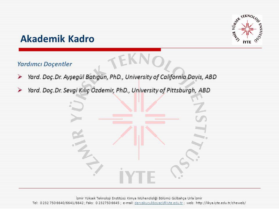 İzmir Yüksek Teknoloji Enstitüsü Kimya Mühendisliği Bölümü Gülbahçe Urla İzmir Tel: 0 232 750 6640/6641/6642 ; Faks: 0 232750 6645 ; e-mail: deryakucukboyaci@iyte.edu.tr ; web: http://likya.iyte.edu.tr/cheweb/deryakucukboyaci@iyte.edu.tr Yardımcı Doçentler  Yard.
