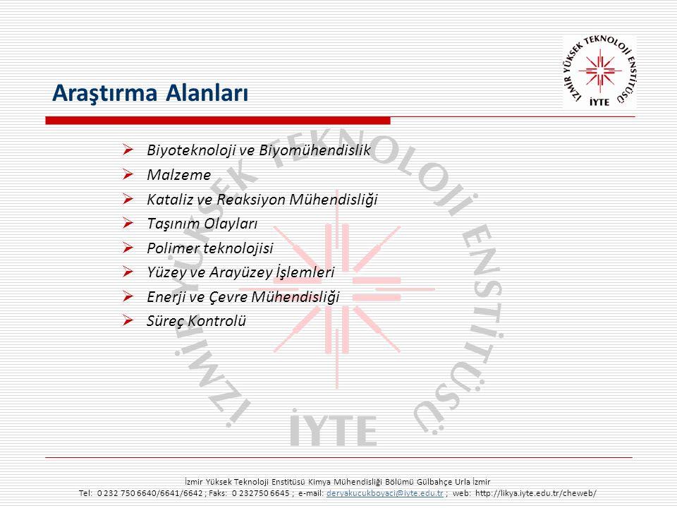 İzmir Yüksek Teknoloji Enstitüsü Kimya Mühendisliği Bölümü Gülbahçe Urla İzmir Tel: 0 232 750 6640/6641/6642 ; Faks: 0 232750 6645 ; e-mail: deryakucukboyaci@iyte.edu.tr ; web: http://likya.iyte.edu.tr/cheweb/deryakucukboyaci@iyte.edu.tr  Biyoteknoloji ve Biyomühendislik  Malzeme  Kataliz ve Reaksiyon Mühendisliği  Taşınım Olayları  Polimer teknolojisi  Yüzey ve Arayüzey İşlemleri  Enerji ve Çevre Mühendisliği  Süreç Kontrolü Araştırma Alanları