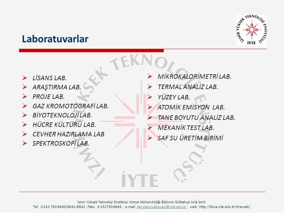 İzmir Yüksek Teknoloji Enstitüsü Kimya Mühendisliği Bölümü Gülbahçe Urla İzmir Tel: 0 232 750 6640/6641/6642 ; Faks: 0 232750 6645 ; e-mail: deryakucukboyaci@iyte.edu.tr ; web: http://likya.iyte.edu.tr/cheweb/deryakucukboyaci@iyte.edu.tr  LİSANS LAB.