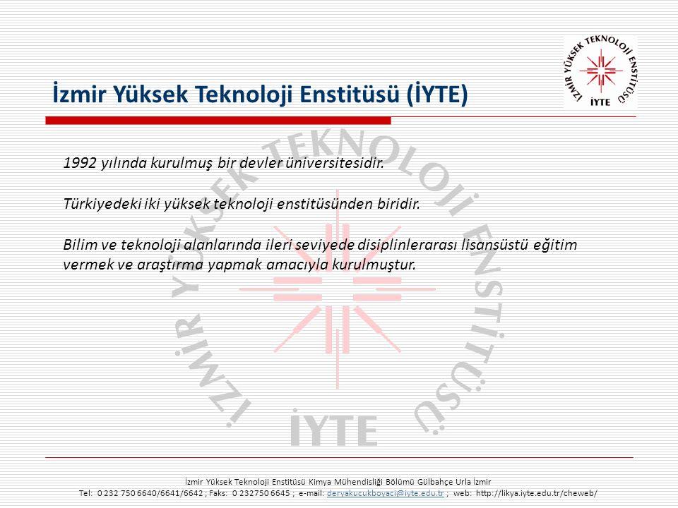 İzmir Yüksek Teknoloji Enstitüsü Kimya Mühendisliği Bölümü Gülbahçe Urla İzmir Tel: 0 232 750 6640/6641/6642 ; Faks: 0 232750 6645 ; e-mail: deryakucukboyaci@iyte.edu.tr ; web: http://likya.iyte.edu.tr/cheweb/deryakucukboyaci@iyte.edu.tr 1992 yılında kurulmuş bir devler üniversitesidir.