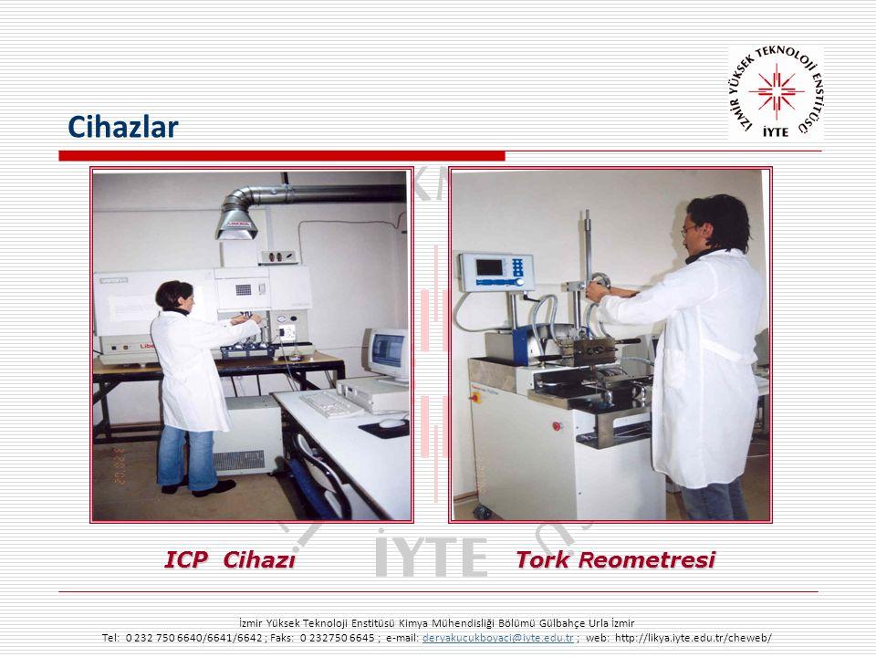 İzmir Yüksek Teknoloji Enstitüsü Kimya Mühendisliği Bölümü Gülbahçe Urla İzmir Tel: 0 232 750 6640/6641/6642 ; Faks: 0 232750 6645 ; e-mail: deryakucukboyaci@iyte.edu.tr ; web: http://likya.iyte.edu.tr/cheweb/deryakucukboyaci@iyte.edu.tr ICP Cihazı Tork R eometresi Cihazlar