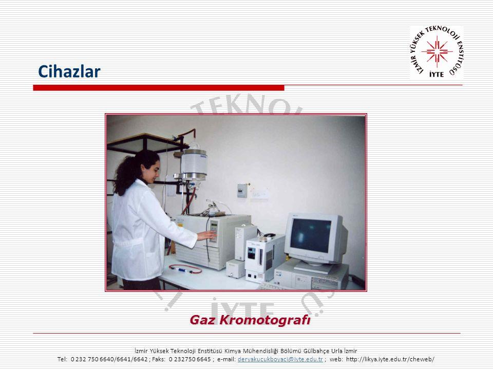 İzmir Yüksek Teknoloji Enstitüsü Kimya Mühendisliği Bölümü Gülbahçe Urla İzmir Tel: 0 232 750 6640/6641/6642 ; Faks: 0 232750 6645 ; e-mail: deryakucukboyaci@iyte.edu.tr ; web: http://likya.iyte.edu.tr/cheweb/deryakucukboyaci@iyte.edu.tr Gaz Kromotografı Cihazlar