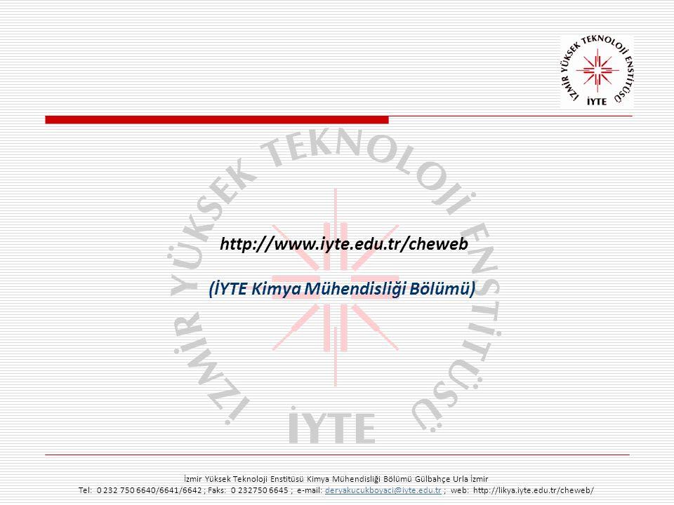 İzmir Yüksek Teknoloji Enstitüsü Kimya Mühendisliği Bölümü Gülbahçe Urla İzmir Tel: 0 232 750 6640/6641/6642 ; Faks: 0 232750 6645 ; e-mail: deryakucukboyaci@iyte.edu.tr ; web: http://likya.iyte.edu.tr/cheweb/deryakucukboyaci@iyte.edu.tr http://www.iyte.edu.tr/cheweb (İYTE Kimya Mühendisliği Bölümü)