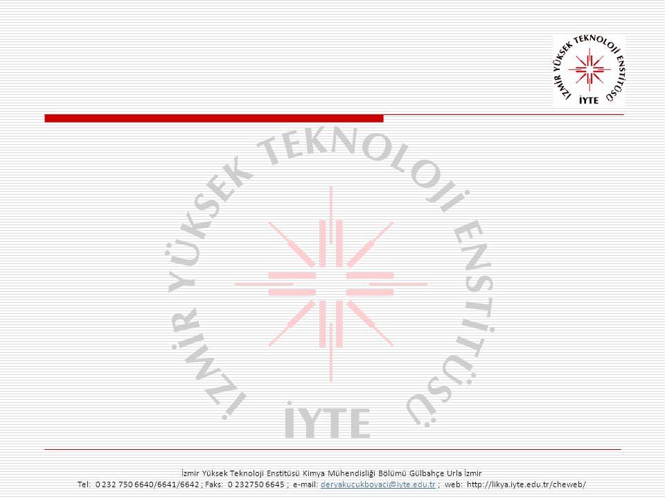 İzmir Yüksek Teknoloji Enstitüsü Kimya Mühendisliği Bölümü Gülbahçe Urla İzmir Tel: 0 232 750 6640/6641/6642 ; Faks: 0 232750 6645 ; e-mail: deryakucu