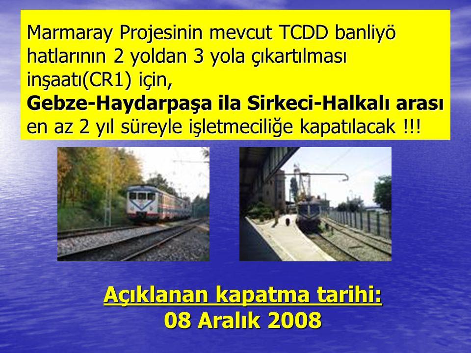 Açıklanan kapatma tarihi: 08 Aralık 2008 Marmaray Projesinin mevcut TCDD banliyö hatlarının 2 yoldan 3 yola çıkartılması inşaatı(CR1) için, Gebze-Haydarpaşa ila Sirkeci-Halkalı arası en az 2 yıl süreyle işletmeciliğe kapatılacak !!!