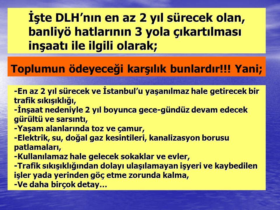 İşte DLH'nın en az 2 yıl sürecek olan, banliyö hatlarının 3 yola çıkartılması inşaatı ile ilgili olarak; Toplumun ödeyeceği karşılık bunlardır!!.