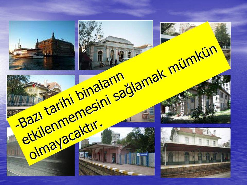 -Bazı tarihi binaların etkilenmemesini sağlamak mümkün olmayacaktır.