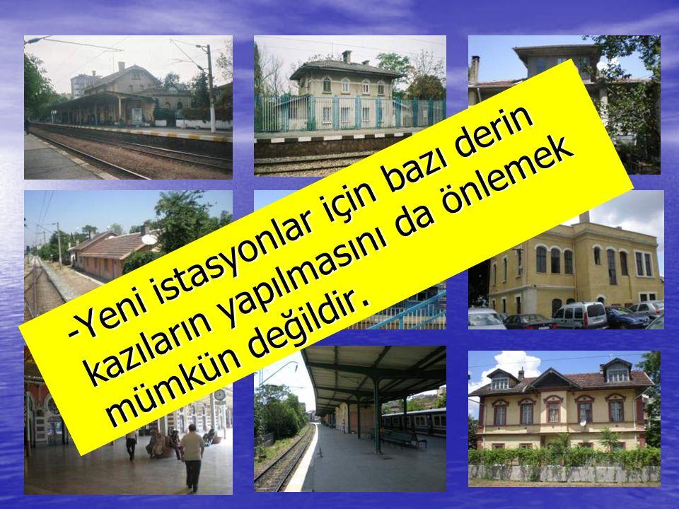 -Yeni istasyonlar için bazı derin kazıların yapılmasını da önlemek mümkün değildir.
