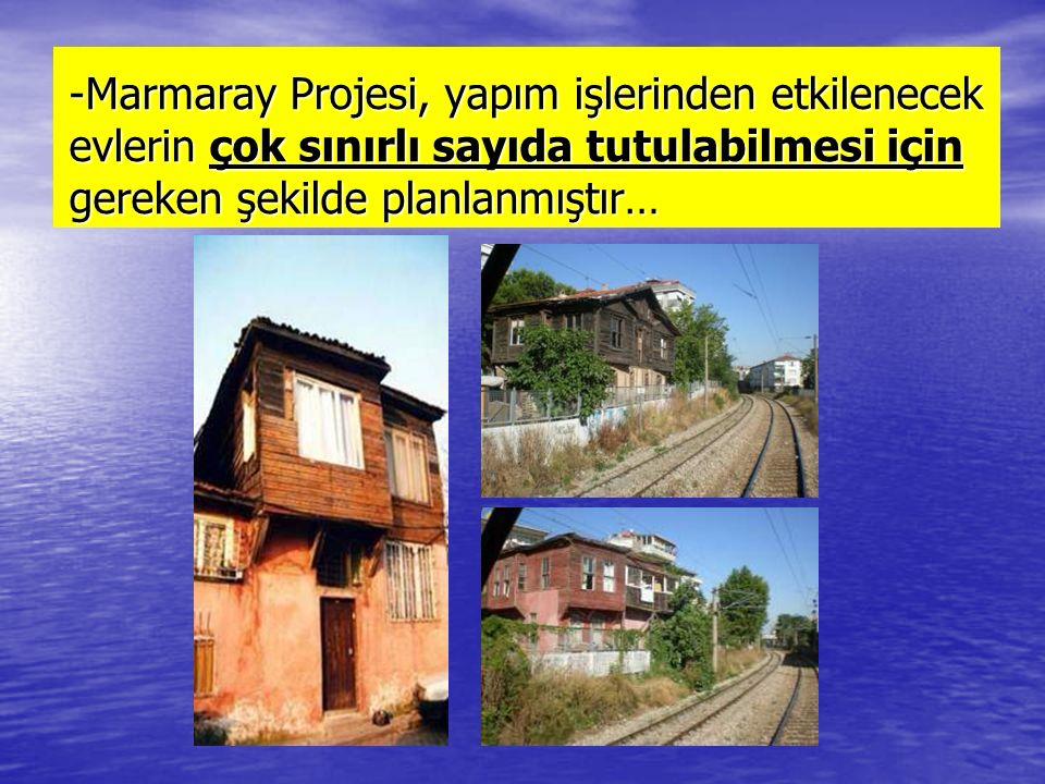 Tarihi binaların etkilenmesini önlemek mümkün olmayacaktır… -Tarihi binalar, bir başka yere taşınacak -Veya replika kopyaları çıkartılacak.