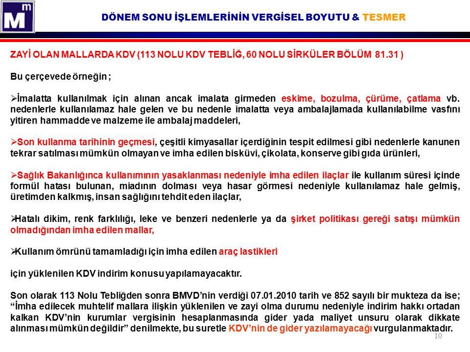 DÖNEM SONU İŞLEMLERİNİN VERGİSEL BOYUTU & TESMER 10 ZAYİ OLAN MALLARDA KDV (113 NOLU KDV TEBLİĞ, 60 NOLU SİRKÜLER BÖLÜM 81.31 ) Bu çerçevede örneğin ;