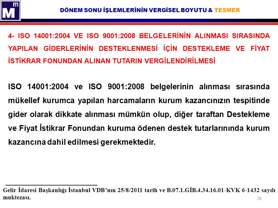 DÖNEM SONU İŞLEMLERİNİN VERGİSEL BOYUTU & TESMER Gelir İdaresi Başkanlığı İstanbul VDB'nın 25/8/2011 tarih ve B.07.1.GİB.4.34.16.01-KVK 6-1432 sayılı