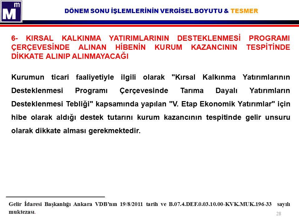 DÖNEM SONU İŞLEMLERİNİN VERGİSEL BOYUTU & TESMER Gelir İdaresi Başkanlığı Ankara VDB'nın 19/8/2011 tarih ve B.07.4.DEF.0.03.10.00-KVK.MUK.196-33 sayıl