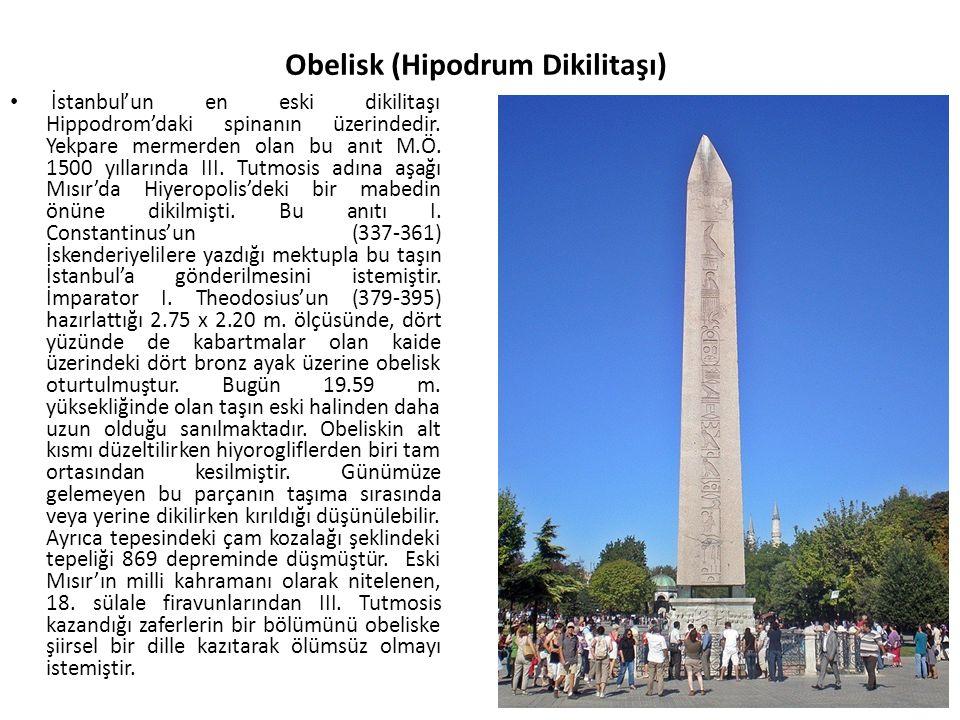 Obelisk (Hipodrum Dikilitaşı) İstanbul'un en eski dikilitaşı Hippodrom'daki spinanın üzerindedir.
