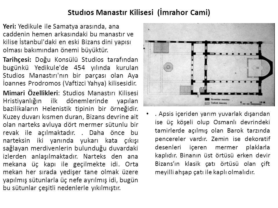 Yeri: Yedikule ile Samatya arasında, ana caddenin hemen arkasındaki bu manastır ve kilise İstanbul daki en eski Bizans dini yapısı olması bakımından önemi büyüktür.