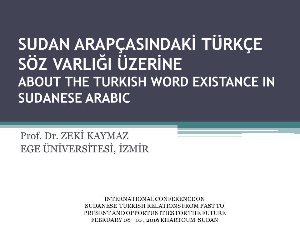 SUDAN ARAPÇASINDAKİ TÜRKÇE SÖZ VARLIĞI ÜZERİNE ABOUT THE TURKISH WORD EXISTANCE IN SUDANESE ARABIC Prof.